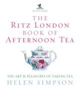 The Ritz London Book of Afternoon Tea: The Art & Pleasures of Taking Tea 9780091909949