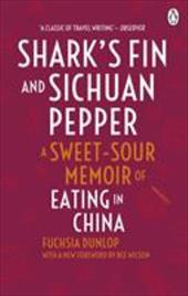 Shark's Fin and Sichuan Pepper: A Sweet-Sour Memoir of Eating in China 13443464