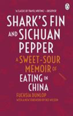 Shark's Fin and Sichuan Pepper: A Sweet-Sour Memoir of Eating in China 9780091918323