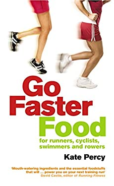 Go Faster Food: Over 100 Energy-Boosting Recipes for Runners, Cyclists, Swimmers and Rowers 9780091929329