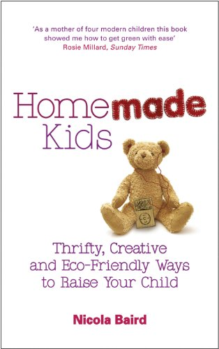 Homemade Kids: Thrifty, Creative and Eco-Friendly Ways to Raise Your Child 9780091929893
