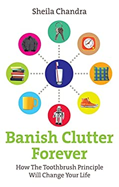 Banish Clutter Forever: How the Toothbrush Principle Will Change Your Life 9780091935023
