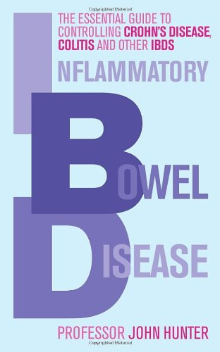 Inflammatory Bowel Disease: The Essential Guide to Controlling Crohn's Disease, Colitis and Other IBDs 9780091935085