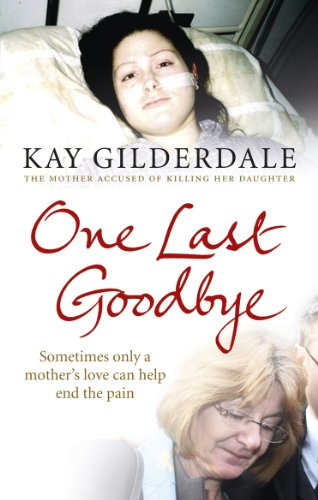 One Last Goodbye: Sometimes Only a Mother's Love Can Help End the Pain 9780091939144
