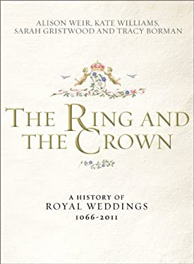 The Ring and the Crown: A History of Royal Weddings 1066-2011 9780091943776