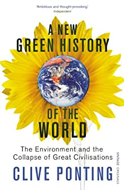 A New Green History of the World: The Environment and the Collapse of Great Civilisations 9780099516682