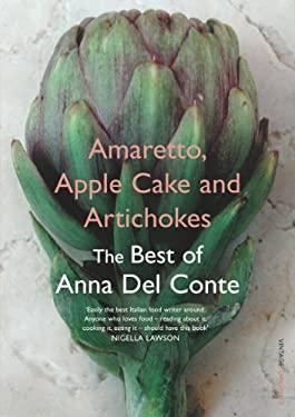 Amaretto, Apple Cake and Artichokes: The Best of Anna del Conte 9780099494164