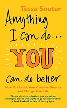 Anything I Can Do...You Can Do Better: How to Unlock Your Creative Dreams and Change Your Life 9780091902568