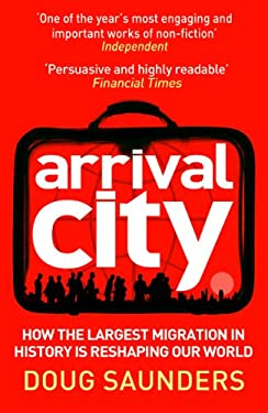 Arrival City: How the Largest Migration in History Is Reshaping Our World 9780099522393