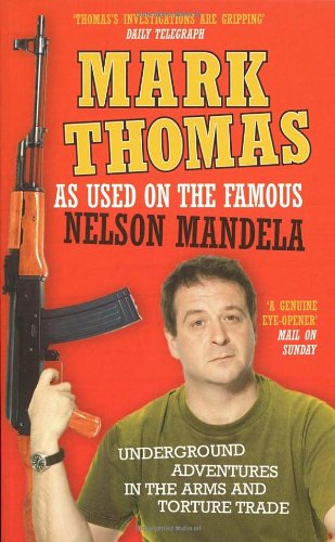 As Used on the Famous Nelson Mandela: Underground Adventures in the Arms and Torture Trade 9780091909222