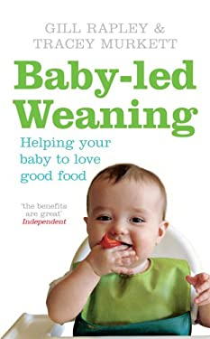 Baby-Led Weaning: Helping Your Baby to Love Good Food 9780091923808