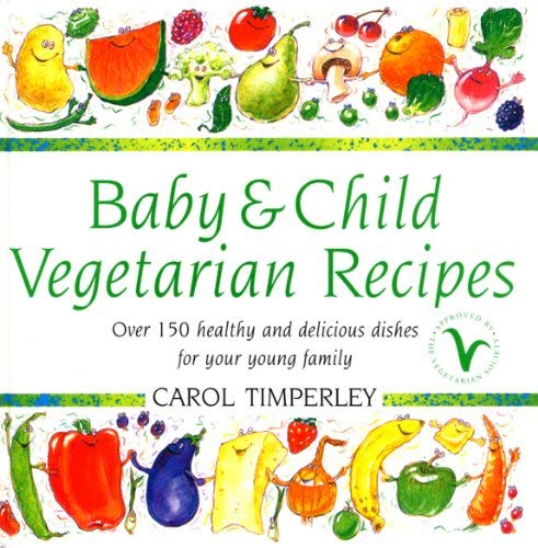 Baby and Child Vegetarian Recipes: Over 150 Healthy and Delicious Dishes for Your Young Family 9780091853006