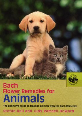 Bach Flower Remedies for Animals: The Definitive Guide to Treating Animals with the Bach Remedies 9780091906511