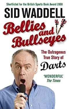 Bellies and Bullseyes: The Outrageous True Story of Darts. Sid Waddell 9780091917562