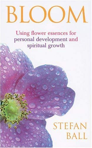 Bloom: Using Flower Essences for Personal Development and Spiritual Growth 9780091906788