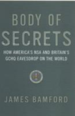 Body of Secrets: How America's National Security Agency Has Achieved Global Reach 9780099427742