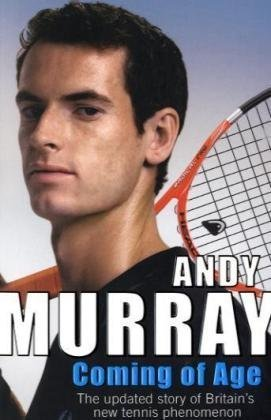 Coming of Age: The Updated Story of Britain's New Tennis Phenomenon 9780099505655