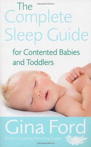The Complete Sleep Guide for Contented Babies and Toddlers 9780091912673