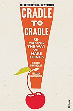 Cradle to Cradle: Remaking the Way We Make Things. William McDonough & Michael Braungart 9780099535478