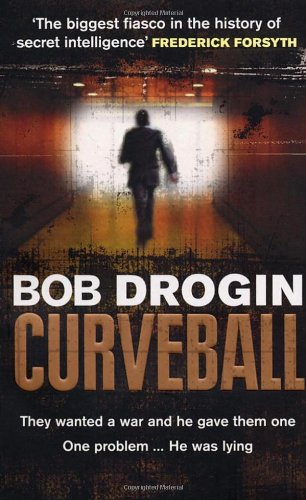 Curveball: Spies, Lies and the Man Behind Them - The Real Reason America Went to War in Iraq 9780091923044