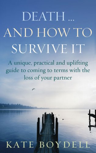 Death... and How to Survive It: A Unique, Practical and Uplifting Guide to Coming to Terms with the Loss of Your Partner 9780091902575