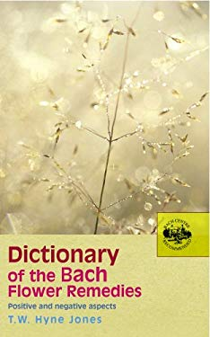 Dictionary of the Bach Flower Remedies: Positive and Negative Aspects 9780091906498