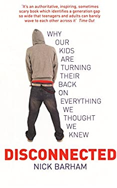 Disconnected: Why Our Kids Are Turning Their Backs on Everything We Thought We Knew 9780091897413