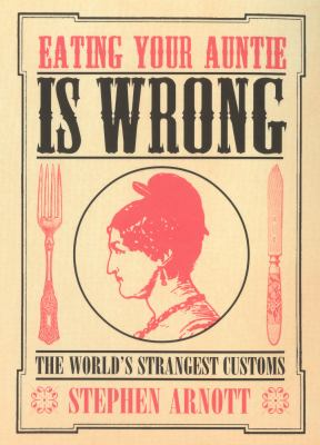 Eating Your Auntie Is Wrong: The World's Strangest Customs 9780091892418