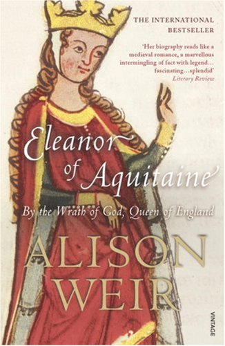 Eleanor of Aquitaine: By the Wrath of God, Queen of England. Alison Weir 9780099523550