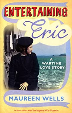 Entertaining Eric: A Wartime Love Story 9780091912529