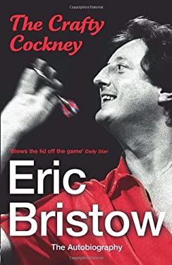 The Crafty Cockney: Eric Bristow: The Autobiography 9780099532798