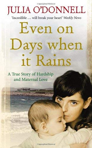 Even on Days When It Rains: A True Story of Hardship and Maternal Love 9780091917982