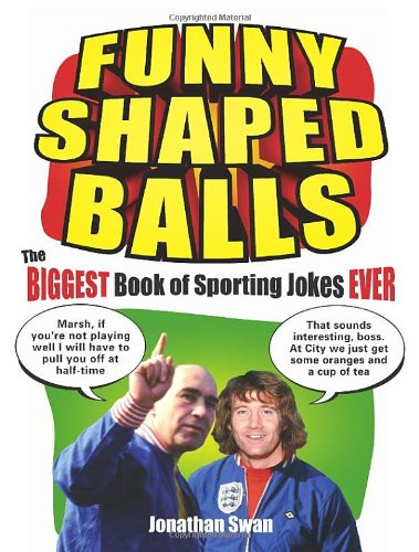 Funny Shaped Balls: The Biggest Book of Sporting Jokes Ever 9780091930608