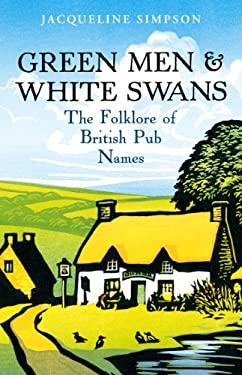 Green Men & White Swans: The Folklore of British Pub Names 9780099520177