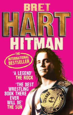 Hitman: My Real Life in the Cartoon World of Wrestling 9780091932862