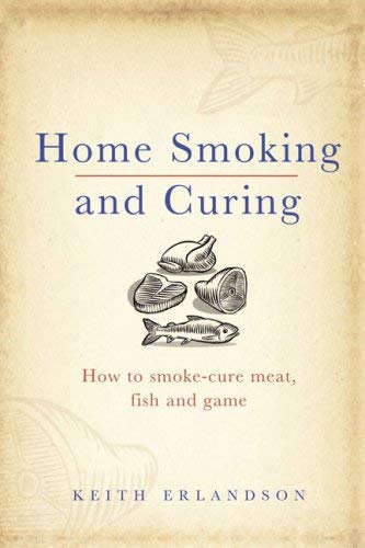 Home Smoking and Curing: How to Smoke-Cure Meat, Fish and Game 9780091927608