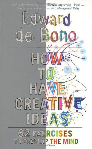 How to Have Creative Ideas: 62 Exercises to Develop the Mind 9780091910488