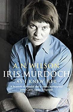 Iris Murdoch : As I Knew Her