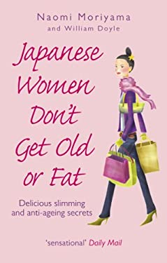 Japanese Women Don't Get Old or Fat: Delicious Slimming and Anti-Ageing Secrets 9780091907105