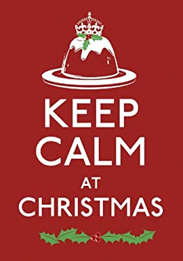 Keep Calm at Christmas: Good Advice for Christmas Time 9780091945053
