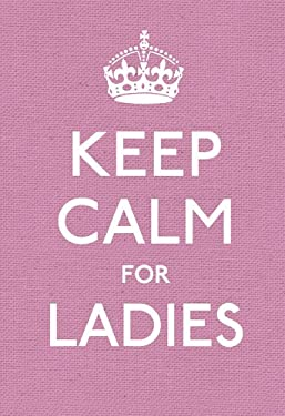 Keep Calm for Ladies: Good Advice for Hard Times 9780091943660