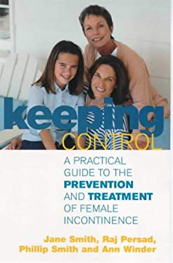 Keeping Control: A Practical Guide to the Prevention and Treatment of Female Incontinence 9780091852191