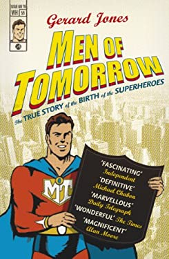Men of Tomorrow: Geeks, Gangsters, and the Birth of the Comic Book 9780099487067