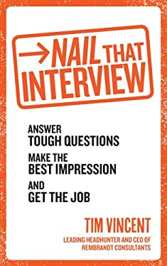 Nail That Interview: Answer Tough Questions, Make the Best Impression, and Get the Job 9780091948214