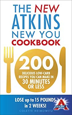 New Atkins New You Cookbook: 200 Delicious Low-Carb Recipes You Can Make in 30 Minutes or Less 9780091947521