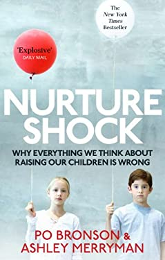Nurtureshock: Why Everything We Thought about Children Is Wrong. Po Bronson & Ashley Merryman 9780091933784