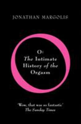 O: The Intimate History of the Orgasm 9780099441557