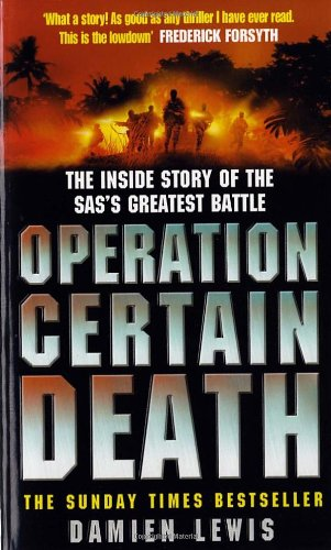 Operation Certain Death: The Inside Story of the SAS's Greatest Battle. Damien Lewis 9780099466420