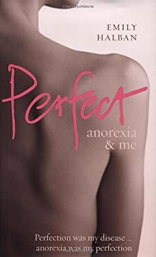 Perfect: Anorexia & Me 9780091917272