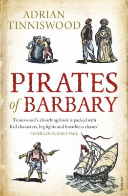Pirates of Barbary: Corsairs, Conquests and Captivity in the 17th-Century Mediterranean 9780099523864